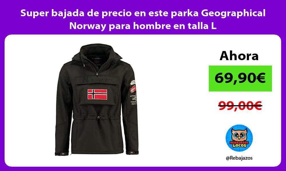 Super bajada de precio en este parka Geographical Norway para hombre en talla L