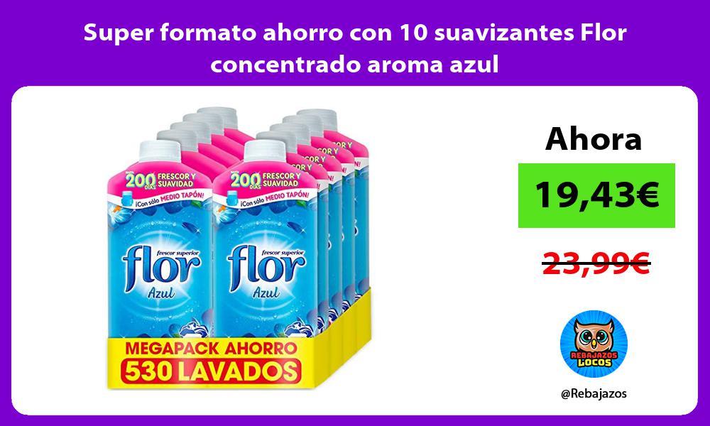 Super formato ahorro con 10 suavizantes Flor concentrado aroma azul