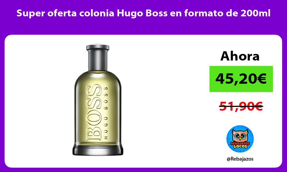 Super oferta colonia Hugo Boss en formato de 200ml