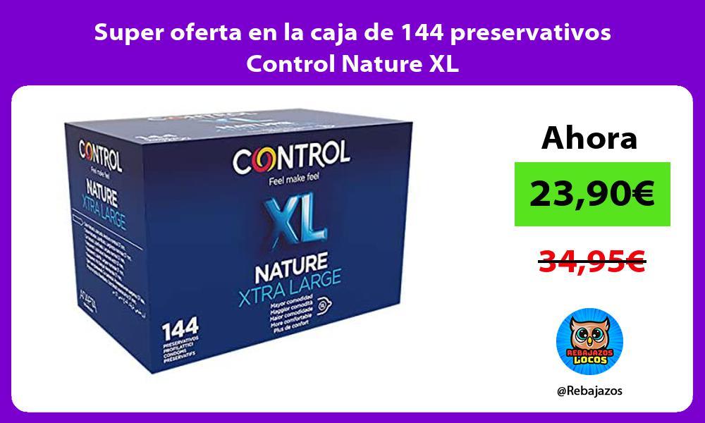 Super oferta en la caja de 144 preservativos Control Nature XL