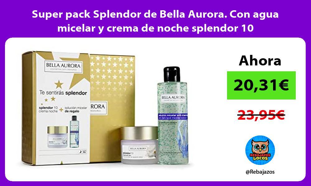 Super pack Splendor de Bella Aurora Con agua micelar y crema de noche splendor 10