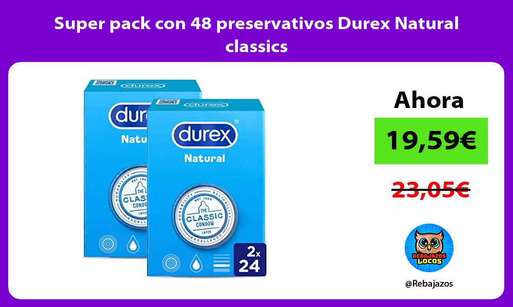 Super pack con 48 preservativos Durex Natural classics