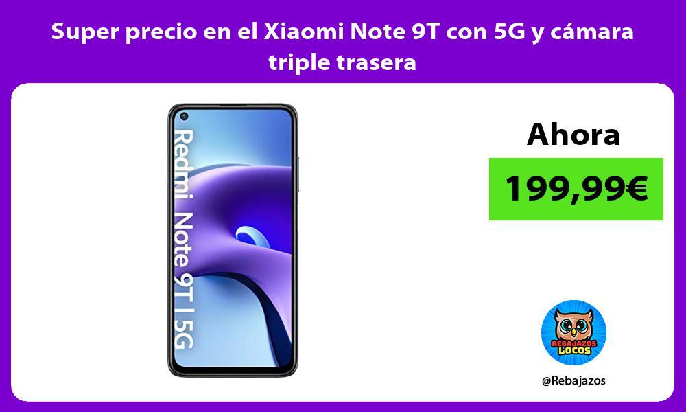 Super precio en el Xiaomi Note 9T con 5G y camara triple trasera