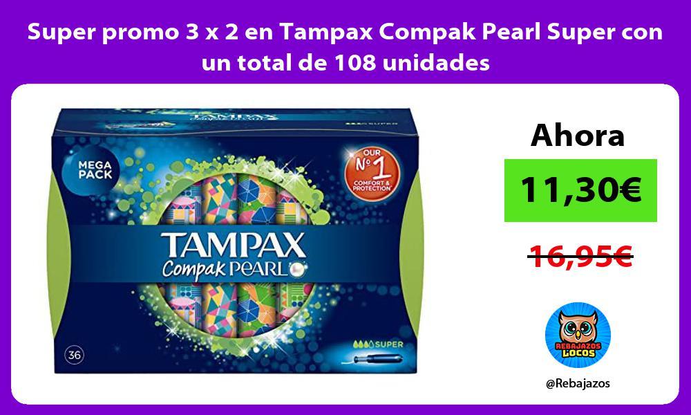 Super promo 3 x 2 en Tampax Compak Pearl Super con un total de 108 unidades