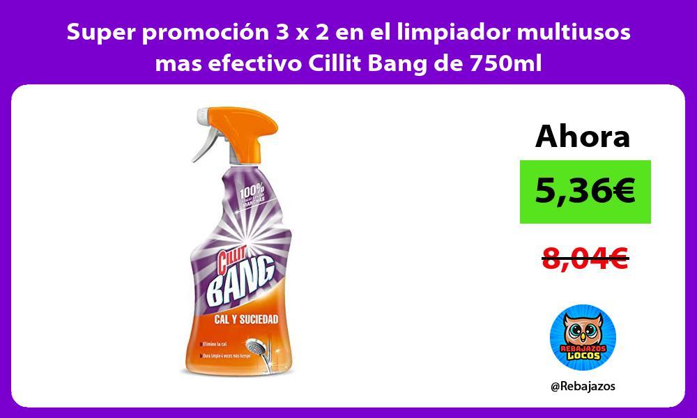 Super promocion 3 x 2 en el limpiador multiusos mas efectivo Cillit Bang de 750ml