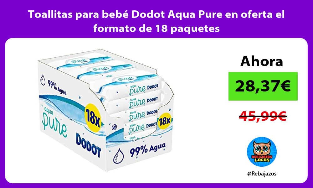 Toallitas para bebe Dodot Aqua Pure en oferta el formato de 18 paquetes