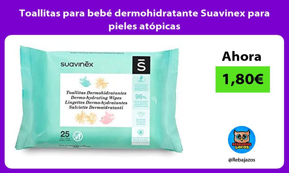 Toallitas para bebe dermohidratante Suavinex para pieles atopicas