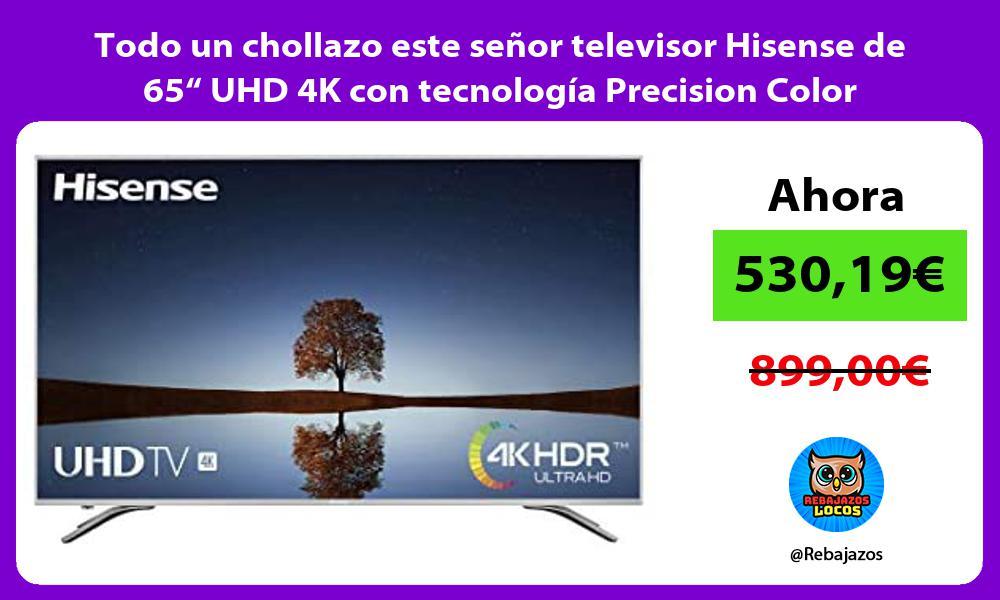 Todo un chollazo este senor televisor Hisense de 65 UHD 4K con tecnologia Precision Color