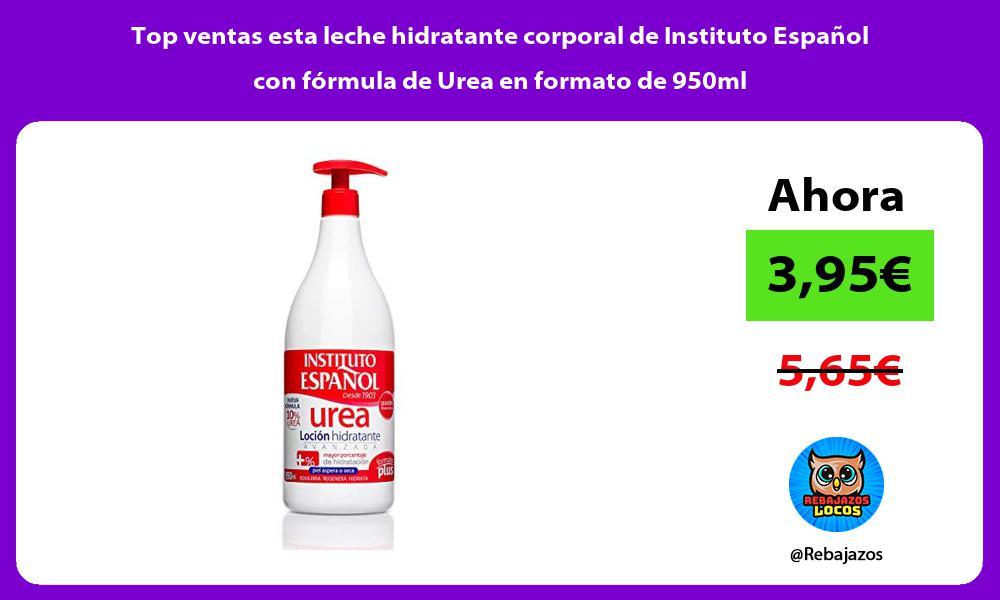 Top ventas esta leche hidratante corporal de Instituto Espanol con formula de Urea en formato de 950ml