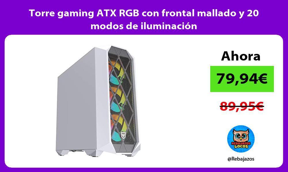 Torre gaming ATX RGB con frontal mallado y 20 modos de iluminacion