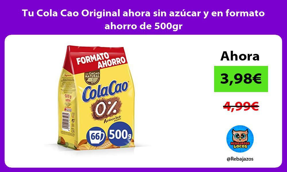 Tu Cola Cao Original ahora sin azucar y en formato ahorro de 500gr