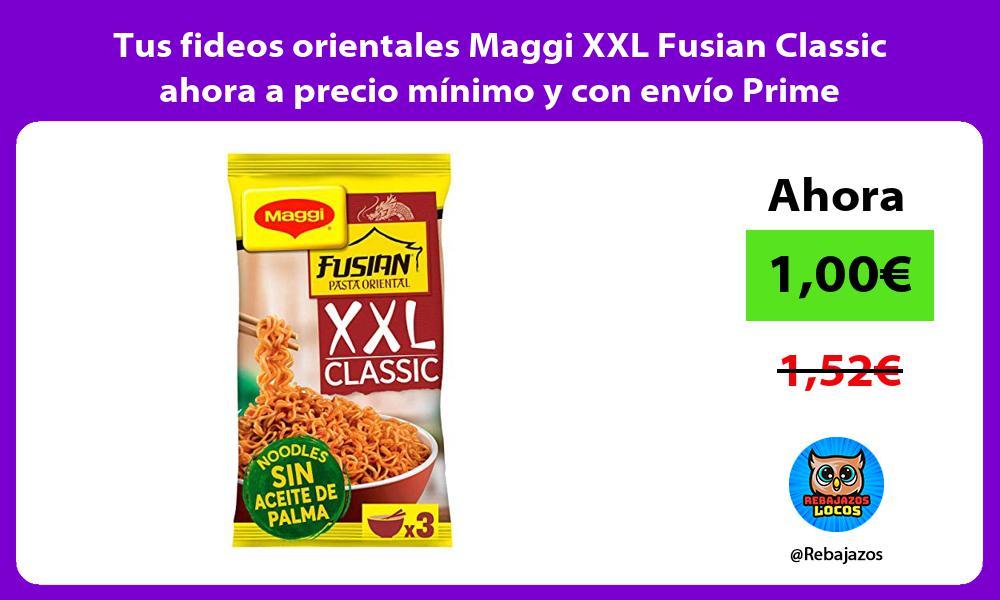 Tus fideos orientales Maggi XXL Fusian Classic ahora a precio minimo y con envio Prime