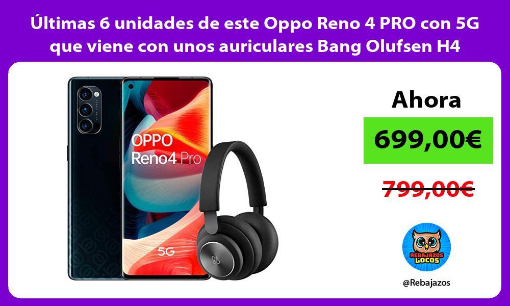 Ultimas 6 unidades de este Oppo Reno 4 PRO con 5G que viene con unos auriculares Bang Olufsen H4