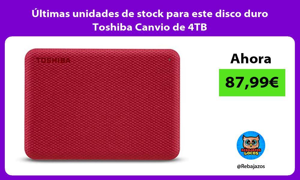 Ultimas unidades de stock para este disco duro Toshiba Canvio de 4TB