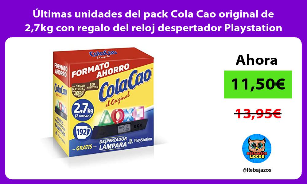 Ultimas unidades del pack Cola Cao original de 27kg con regalo del reloj despertador Playstation