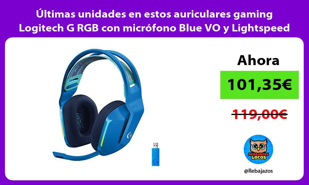 Ultimas unidades en estos auriculares gaming Logitech G RGB con microfono Blue VO y Lightspeed