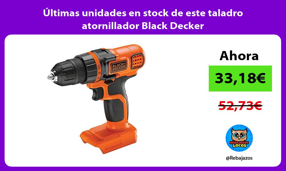Ultimas unidades en stock de este taladro atornillador Black Decker