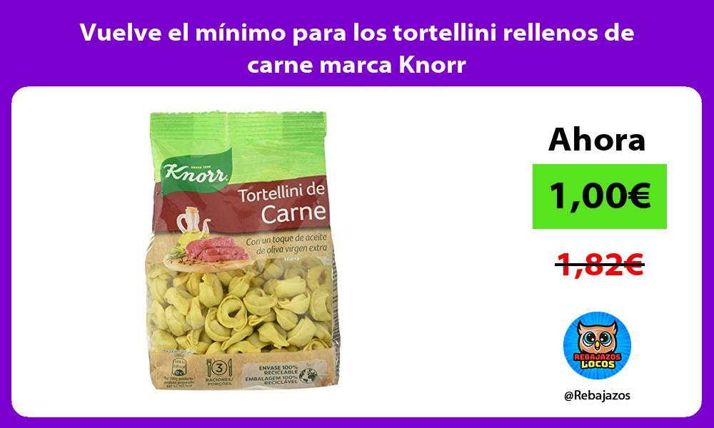 Vuelve el minimo para los tortellini rellenos de carne marca Knorr