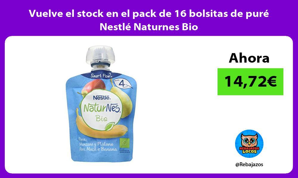Vuelve el stock en el pack de 16 bolsitas de pure Nestle Naturnes Bio