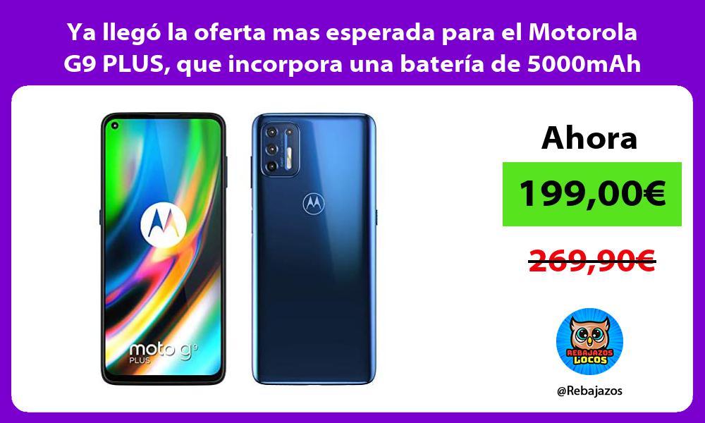 Ya llego la oferta mas esperada para el Motorola G9 PLUS que incorpora una bateria de 5000mAh