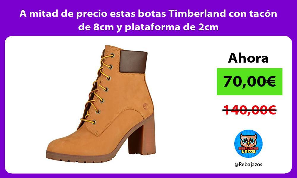 A mitad de precio estas botas Timberland con tacon de 8cm y plataforma de 2cm