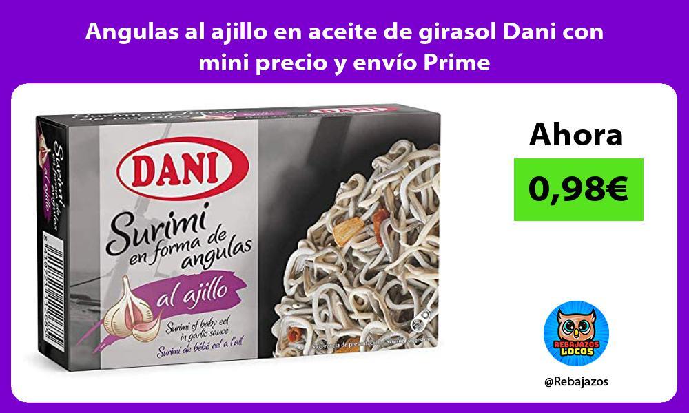 Angulas al ajillo en aceite de girasol Dani con mini precio y envio Prime