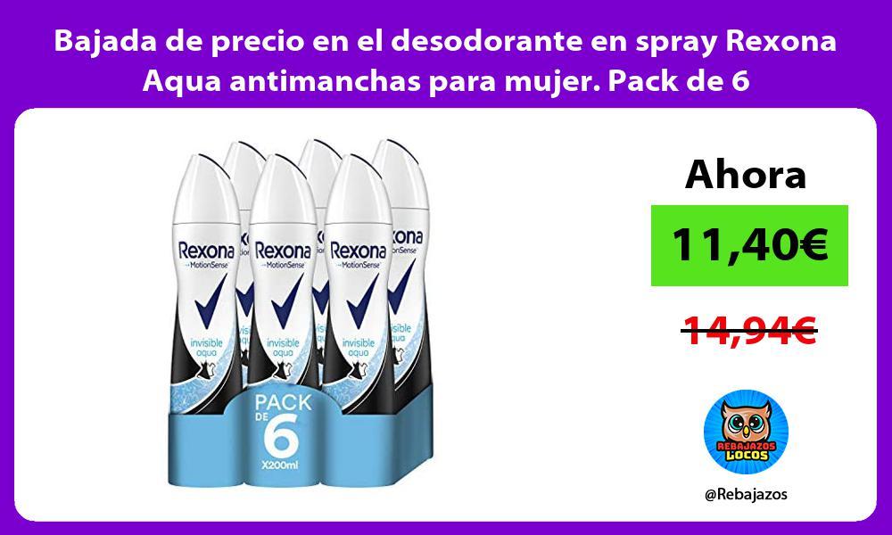 Bajada de precio en el desodorante en spray Rexona Aqua antimanchas para mujer Pack de 6