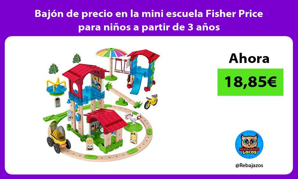Bajon de precio en la mini escuela Fisher Price para ninos a partir de 3 anos