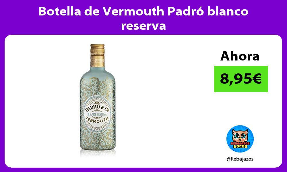 Botella de Vermouth Padro blanco reserva
