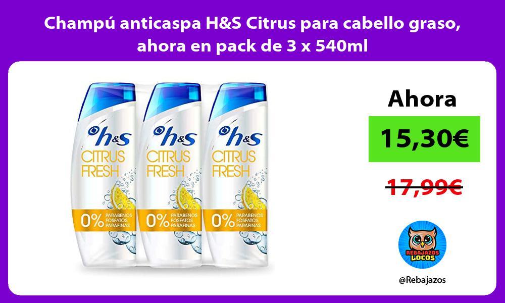 Champu anticaspa HS Citrus para cabello graso ahora en pack de 3 x 540ml