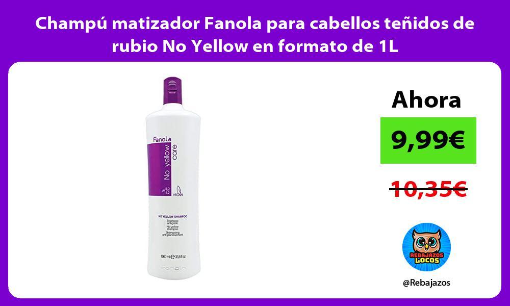 Champu matizador Fanola para cabellos tenidos de rubio No Yellow en formato de 1L