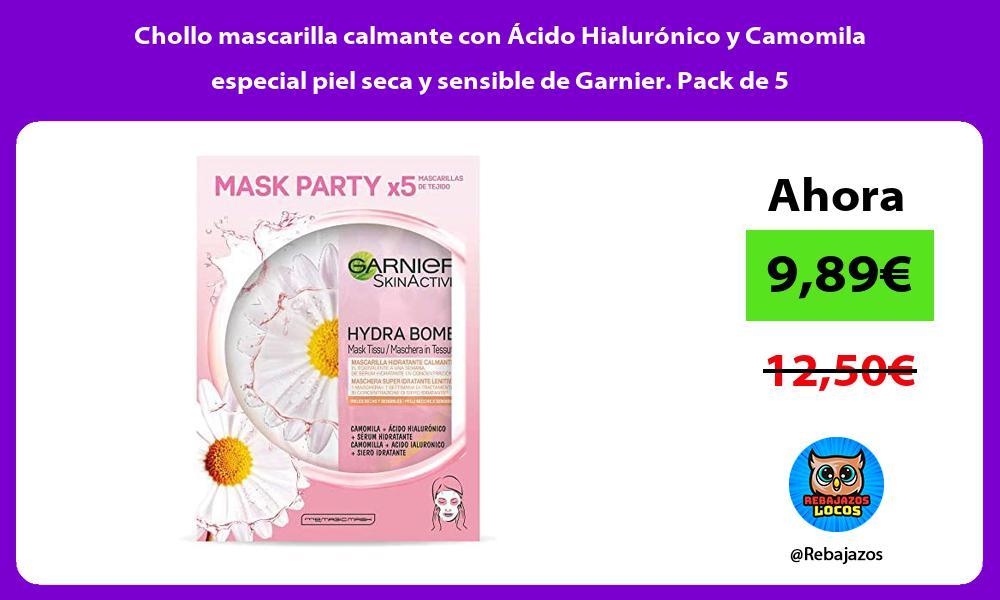 Chollo mascarilla calmante con Acido Hialuronico y Camomila especial piel seca y sensible de Garnier Pack de 5