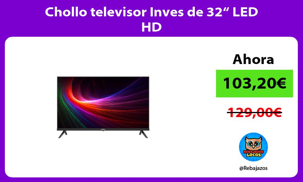 Chollo televisor Inves de 32 LED HD