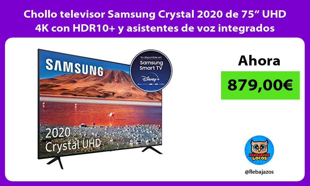 Chollo televisor Samsung Crystal 2020 de 75 UHD 4K con HDR10 y asistentes de voz integrados