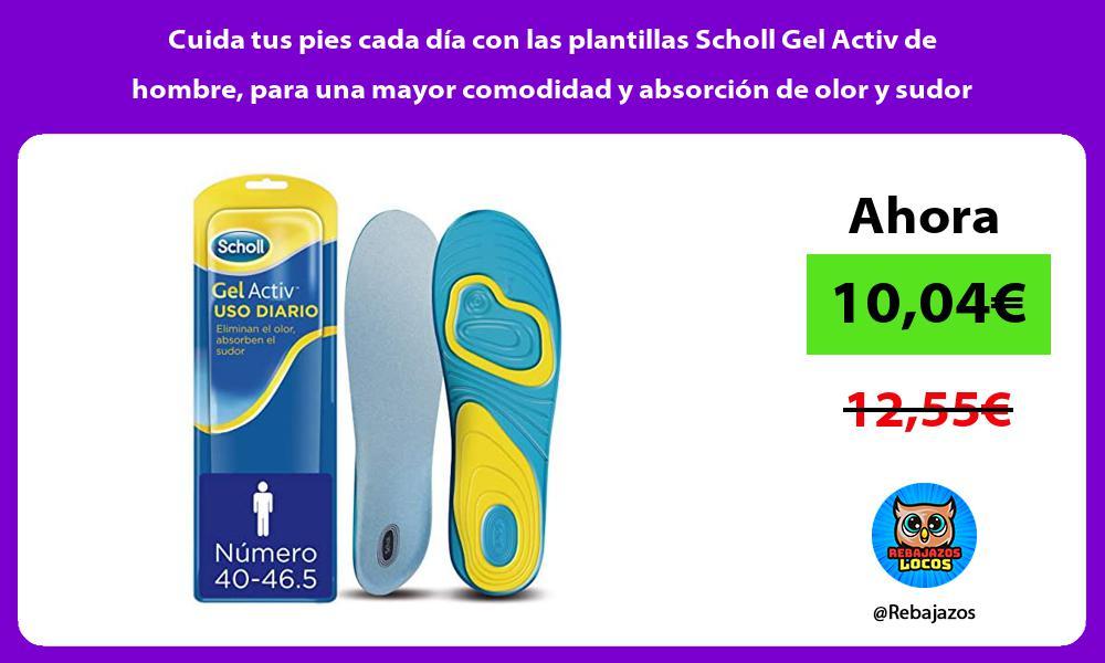 Cuida tus pies cada dia con las plantillas Scholl Gel Activ de hombre para una mayor comodidad y absorcion de olor y sudor