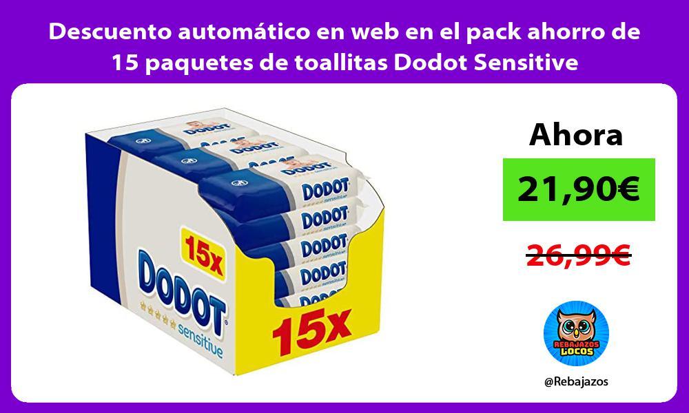 Descuento automatico en web en el pack ahorro de 15 paquetes de toallitas Dodot Sensitive