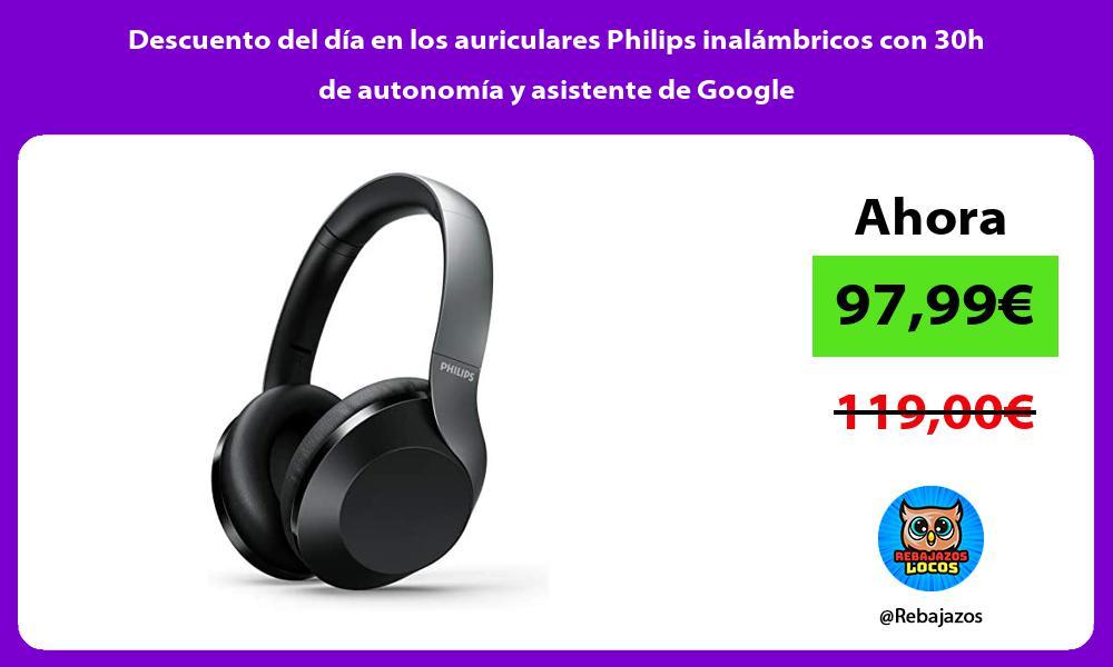 Descuento del dia en los auriculares Philips inalambricos con 30h de autonomia y asistente de Google