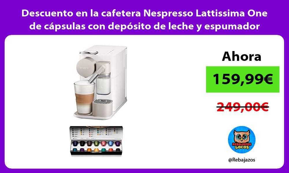 Descuento en la cafetera Nespresso Lattissima One de capsulas con deposito de leche y espumador