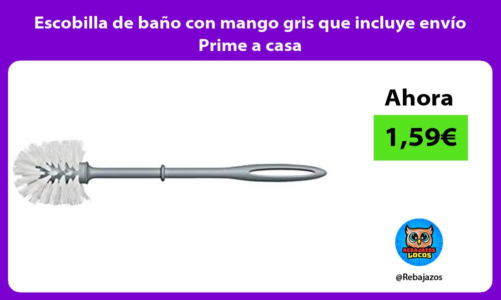 Escobilla de bano con mango gris que incluye envio Prime a casa