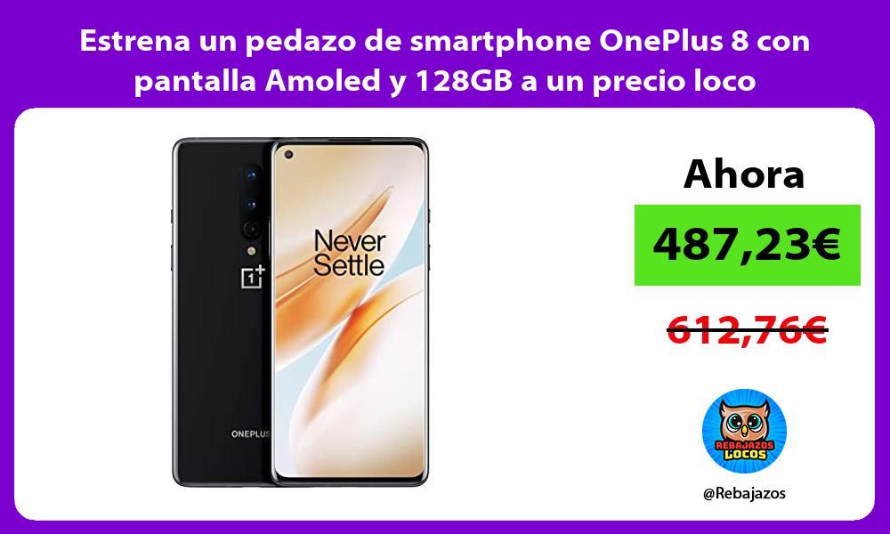 Estrena un pedazo de smartphone OnePlus 8 con pantalla Amoled y 128GB a un precio loco