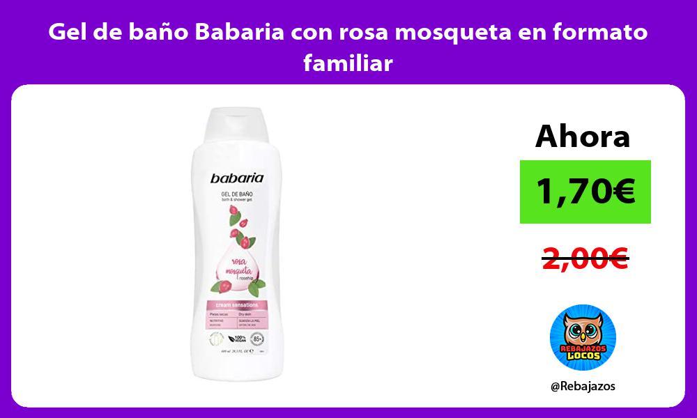 Gel de bano Babaria con rosa mosqueta en formato familiar