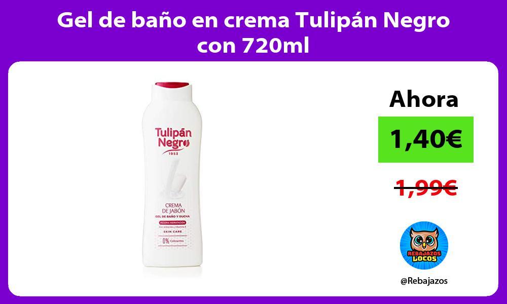 Gel de bano en crema Tulipan Negro con 720ml