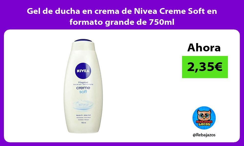 Gel de ducha en crema de Nivea Creme Soft en formato grande de 750ml
