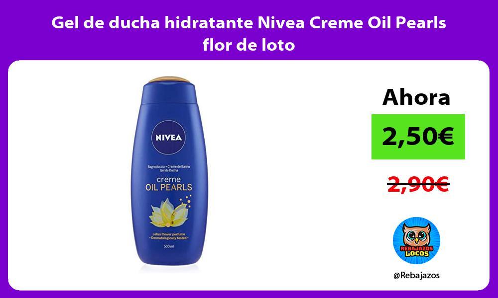 Gel de ducha hidratante Nivea Creme Oil Pearls flor de loto