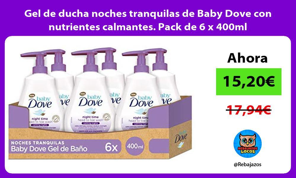 Gel de ducha noches tranquilas de Baby Dove con nutrientes calmantes Pack de 6 x 400ml