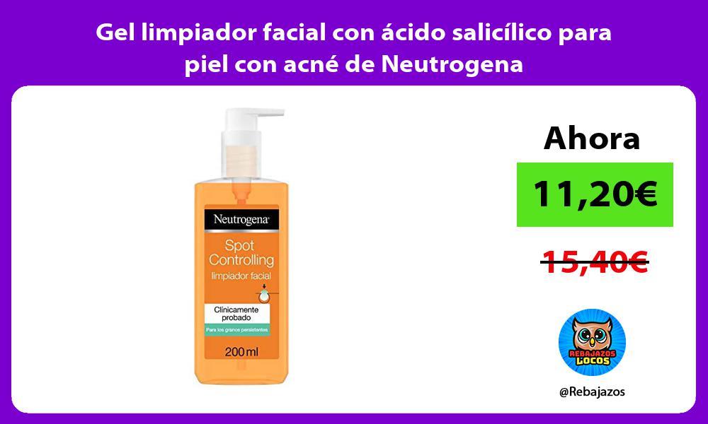 Gel limpiador facial con acido salicilico para piel con acne de Neutrogena