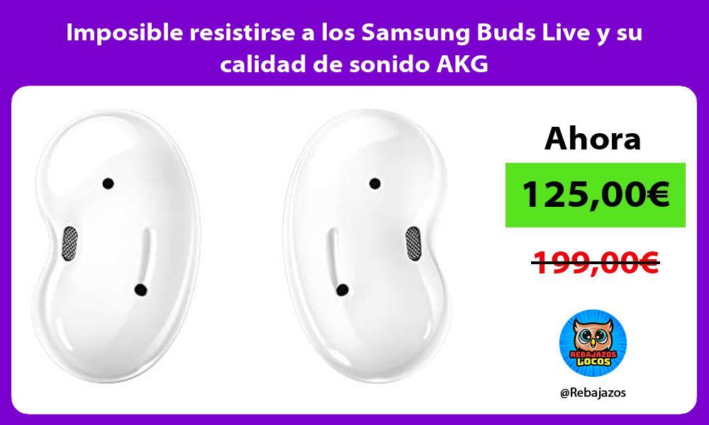Imposible resistirse a los Samsung Buds Live y su calidad de sonido AKG