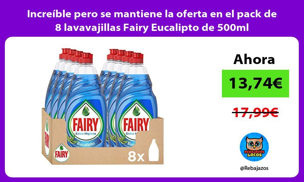 Increible pero se mantiene la oferta en el pack de 8 lavavajillas Fairy Eucalipto de 500ml