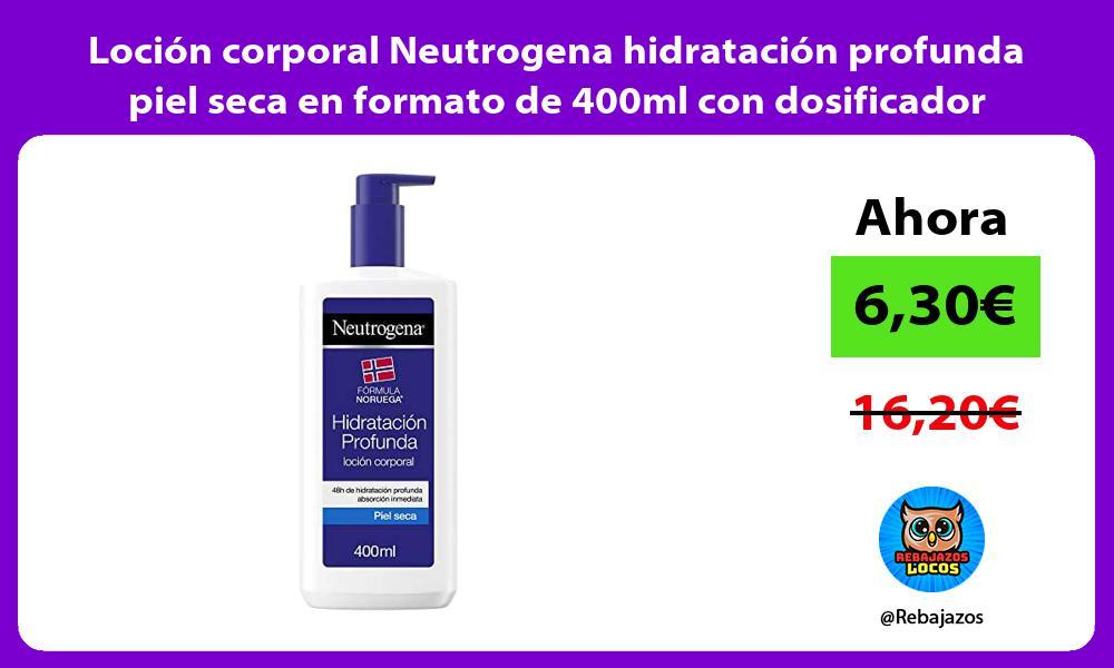 Locion corporal Neutrogena hidratacion profunda piel seca en formato de 400ml con dosificador