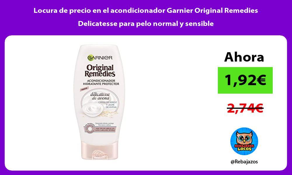 Locura de precio en el acondicionador Garnier Original Remedies Delicatesse para pelo normal y sensible